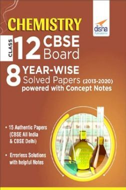 Chemistry Class 12 CBSE Board 8 Year-Wise (2013 - 2020) Solved Papers powered With Concept Notes