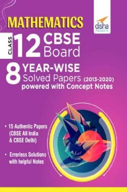 Mathematics Class 12 CBSE Board 8 Year-Wise (2013 - 2020) Solved Papers Powered With Concept Notes