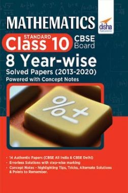Mathematics (Standard) Class 10 CBSE Board 8 Year-Wise Solved Papers (2013 - 2020) Powered With Concept Notes