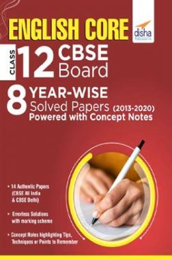 English Core Class 12 CBSE Board 8 YEAR-WISE Solved Papers (2013 - 2020) Powered With Concept Notes