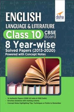 English Language & Literature Class 10 CBSE Board 8 YEAR-WISE Solved Papers (2013 - 2020) Powered With Concept Notes