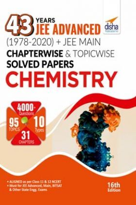 43 Years JEE Advanced (1978 - 2020) + JEE Main Chapterwise & Topicwise Solved Papers Chemistry 16th Edition