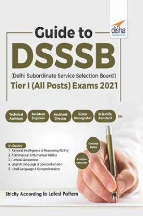 Guide To DSSSB (Delhi Subordinate Service Selection Board) Tier I (All Posts) Exam 2021