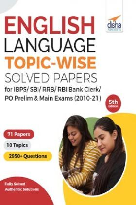 English Language Topic-wise Solved Papers for IBPS/ SBI/ RRB/ RBI Bank Clerk/ PO Prelim & Main Exams (2010-21) 5th Edition