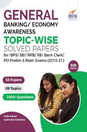General/ Banking/ Economy Awareness Topic-wise Solved Papers for IBPS/ SBI/ RRB/ RBI Bank Clerk/ PO Prelim & Main Exams (2010-21) 5th Edition