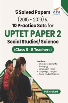 5 Solved Papers (2015 - 2019) & 10 Practice Sets For UPTET Paper 2 Social Studies/Science (Class 6 - 8 Teachers)