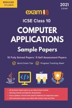 Exam18 ICSE Solved Sample Papers, Computer Applications, Class 10 (Reduced Syllabus) (For 2021 Exam)