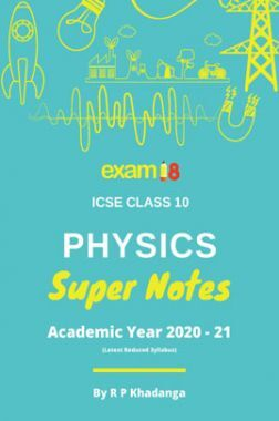 Exam18 ICSE Class 10 Physics Super Notes