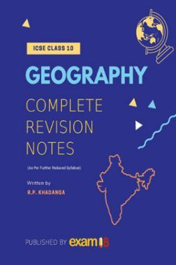 Exam18 ICSE Class 10: Complete Revision Notes For Geography