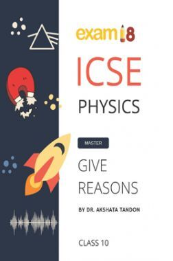 Exam18 ICSE Class 10 Physics Give Reason Guide