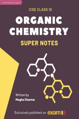 Exam18 ICSE Class 10 Master Organic Chemistry Super Notes