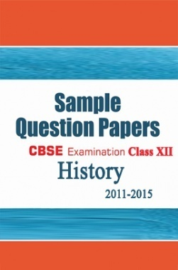 CBSE SAMPLE QUESTION PAPERS FOR CLASS 12 HISTORY 2011-2015