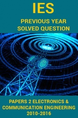 IES Previous Year Solved Question Papers 2 Electronics And Communication Engineering 2016-2010