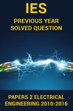 IES Previous Year Solved Question Papers 2 Electrical Engineering 2016-2010