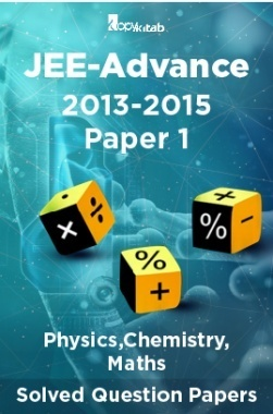 JEE-Advance Solved Question Papers - Paper 1 (Physics,Chemistry,Maths) 2013-2015