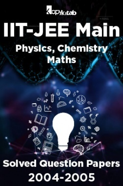 IIT-JEE Main Solved Question Papers (Physics,Chemistry,Maths) 2004-2005