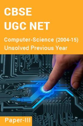 CBSE UGC NET Unsolved Previous Year Question Papers Computer-Science Paper-III (2004-15)