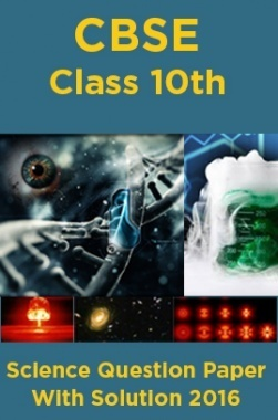 CBSE Class 10th Science Question Paper With Solution 2016