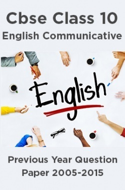 Cbse Class 10 English Communicative Previous Year Question Paper 2005-2015