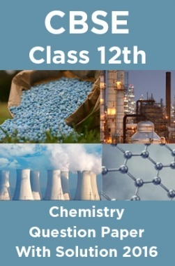 CBSE Class 12th Chemistry Question Paper With Solution 2016