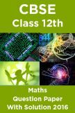 CBSE Class 12th Maths Question Paper With Solution 2016