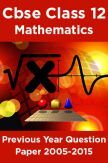 Cbse Class 12 Mathematics Previous Year Question Paper 2005-2015