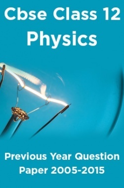 Cbse Class 12 Physics Previous Year Question Paper 2005-2015