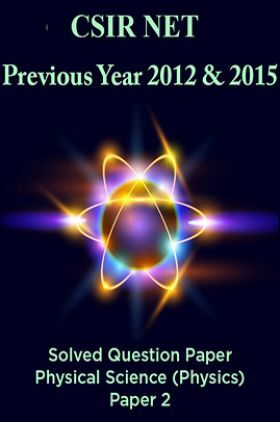 CSIR NET Previous Year 2012 And 2015 Solved Question Paper Physical Science (Physics) Paper 2