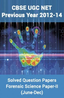 CBSEUGCNETPrevious Year 2012-14 Solved Question PapersForensic SciencePaper-II (June-Dec)