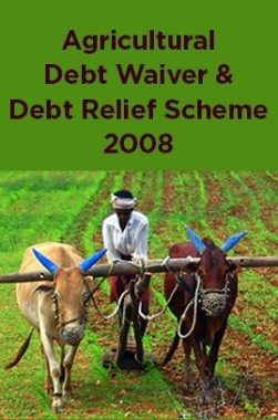 Agricultural Debt Waiver And Debt Relief Scheme 2008