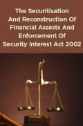 The Securitisation And Reconstruction Of Financial Assests And Enforcement Of Security Interest Act 2002