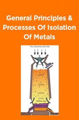 General Principles And Processes Of Isolation Of Metals