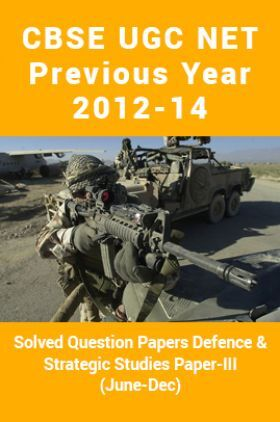 CBSEUGCNETPrevious Year 2012-14 Solved Question PapersDefence And Strategic StudiesPaper-III (June-Dec)