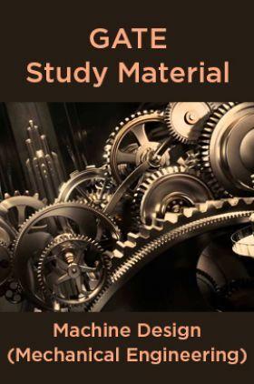 GATE Study Material Machine Design (Mechanical Engineering)