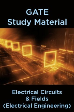 GATE Study Material Electrical Circuits And Fields (Electrical Engineering)