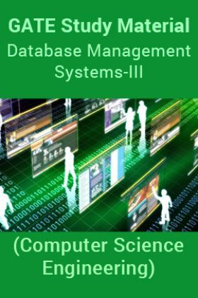 GATE Study Material Database Management Systems-III (Computer Science Engineering)