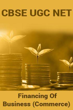 CBSE UGC NET : Financing Of Business (Commerce)
