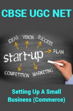 CBSE UGC NET : Setting Up A Small Business (Commerce)