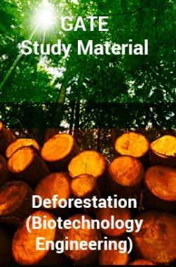GATE Study MaterialDeforestation(Biotechnology Engineering)