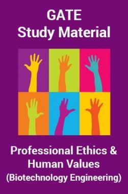 GATE Study Material Professional Ethics And Human Values (Biotechnology Engineering)