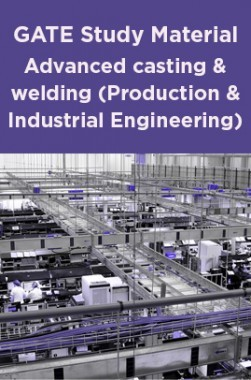 GATE Study Material Advanced casting and welding (Production And Industrial Engineering)