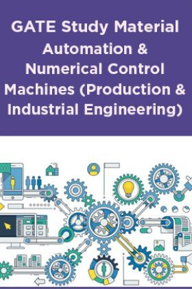 GATE Study Material Automation And Numerical Control Machines (Production And Industrial Engineering)