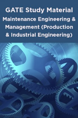 GATE Study Material Maintenance Engineering And Management (Production And Industrial Engineering)