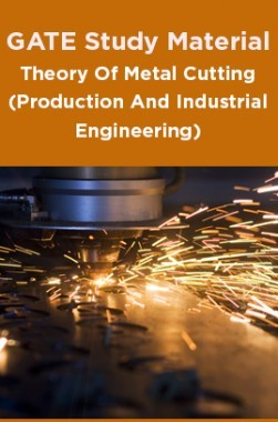 GATE Study Material Theory Of Metal Cutting (Production And Industrial Engineering)