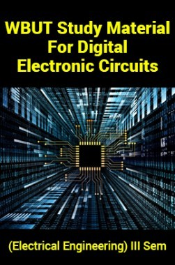 WBUT Study Material For Digital Electronic Circuits (Electrical Engineering) III Sem