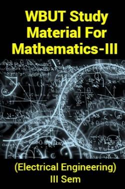 WBUT Study Material ForMathematics-III (Electrical Engineering) III Sem
