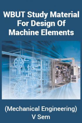 WBUT Study Material ForDesign Of Machine Elements (Mechanical Engineering) V Sem
