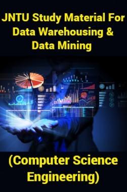 JNTU Study Material ForData Warehousing And Data Mining (Computer Science Engineering)