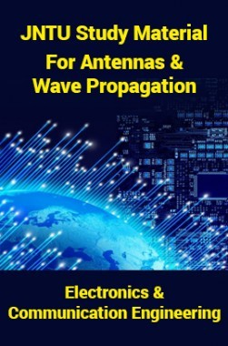 JNTU Study Material ForAntennas And Wave Propagation (Electronics And Communication Engineering)
