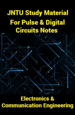 JNTU Study Material For Pulse And Digital Circuits Notes (Electronics And Communication Engineering)